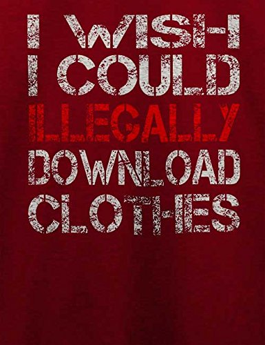 I Wish I Could Illegally Download Clothes T-Shirt Bordeaux