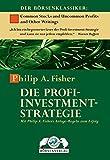 Die Profi-Investment-Strategie: Mit Philip A. Fisher Anlage-Regeln zum Erfolg: Mit Philip A. Fishers Anlage-Regeln zum Erfolg - Philip A. Fisher