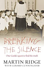 Breaking the Silence: One Man's Quest to Find the Truth About One of the Most Horrific Series of Sex Abuse Cases in Ireland