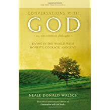 Conversations with God, An Uncommon Dialogue: Living in the World of Honesty, Courage, and Love