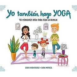 Yo también hago yoga: 10 momentos yoga para toda la familia (Tranquilos y felices)