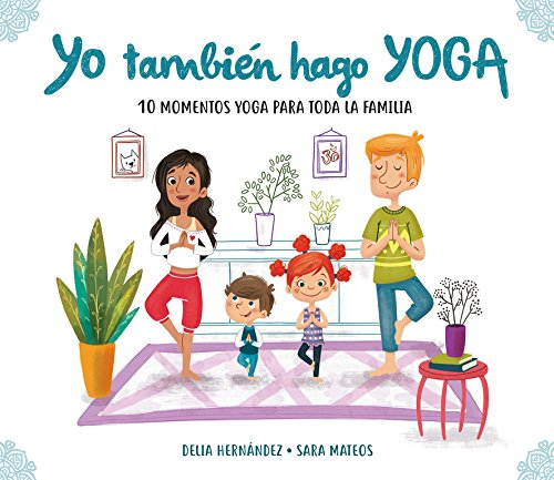 Yo también hago yoga: 10 momentos yoga para toda la familia (Tranquilos...
