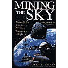 Mining The Sky: Untold Riches From The Asteroids, Comets, And Planets (Helix Book) by John S. Lewis (23-Sep-1997) Paperback