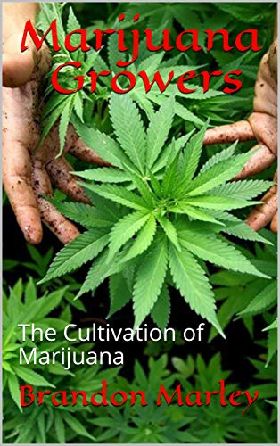 Marijuana Growers: The Cultivation of Marijuana (English Edition)