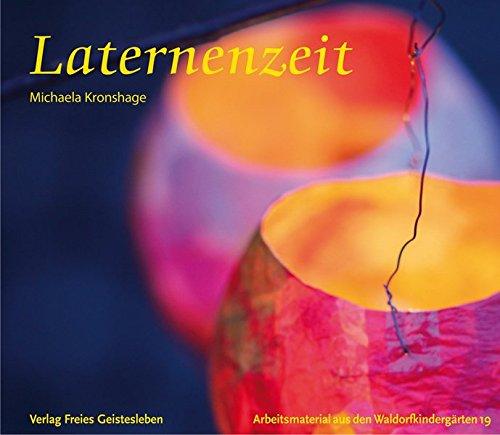 Laternenzeit: Anregungen zur Festgestaltung und zum Basteln von Laternen. (Arbeitsmaterial aus den Waldorfkindergärten)