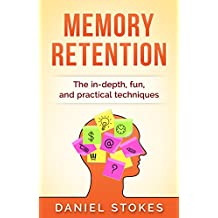 Memory Retention: The in-depth, fun, and practical techniques (English Edition)