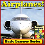 Airplanes! Basic Learning About Airplanes - Basic Learner Series! Airplane Children's Book (Over 46+ Photos of Airplanes In A Great Kid's Book)