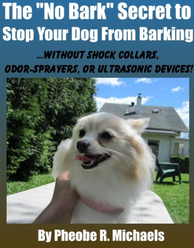 No Bark Secret to Stop Your Dog From Barking: Without Shock Collars, Odor-sprayers, or Ultrasonic Devices (English Edition)