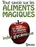 Telecharger Livres TOUT SAVOIR SUR LES ALIMENTS MAGIQUES 57 ALIMENTS 115 RECETTES POUR MAITRISER SON INDEX GLYCEMIQUE (PDF,EPUB,MOBI) gratuits en Francaise