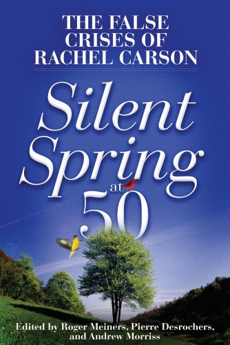 Silent Spring at 50: The False Crises of Rachel Carson -