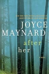 After Her: A Novel by Maynard, Joyce (2013) Paperback