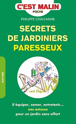 Secrets de jardinier paresseux, c'est malin: S'équiper, semer, entretenir... nos astuces pour un jardin sans effort !