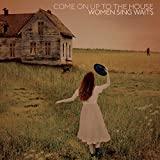 Come on Up to the House-Women Sing Waits