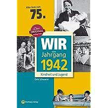 Wir vom Jahrgang 1942 - Kindheit und Jugend (Jahrgangsbände): 75. Geburtstag