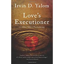 Love's Executioner: & Other Tales of Psychotherapy
