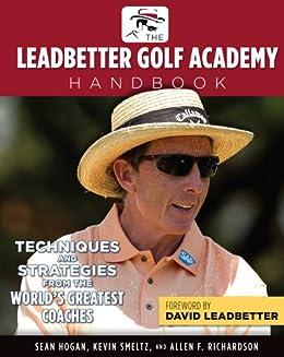 The Leadbetter Golf Academy Handbook: Techniques and Strategies from the World's Greatest Coaches par [Hogan, Sean, Smeltz, Kevin, Richardson, Allen F.]
