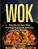 Wok: Wie Sie mit dem Wok knackige & gesunde Gerichte zaubern können