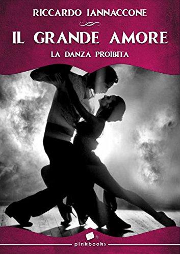 Il Grande Amore: La danza proibita di [Iannaccone, Riccardo]