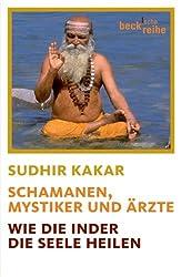 Schamanen, Mystiker und Ärzte: Wie die Inder die Seele heilen (Beck'sche Reihe)