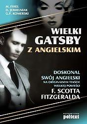 Wielki Gatsby z angielskim: Doskonal swój angielski na oryginalnym tekscie wielkiej powiesci F. Scotta Fitzgeralda
