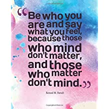 Be who you are and say what you feel, because those who mind don't matter, and t: Quotes Notebook Lined Notebook with Daily Inspiration Quotes 8x10 ... Volume 7 (Notebook with Inspiration Quotes)