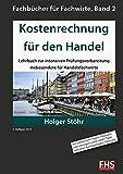 Kostenrechnung für den Handel: Lehrbuch zur intensiven Prüfungsvorbereitung insbesondere für Handelsfachwirte (Fachbücher für Fachwirte)