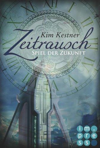 Buchseite und Rezensionen zu 'Die Zeitrausch-Trilogie, Band 2: Spiel der Zukunft' von Kim Kestner