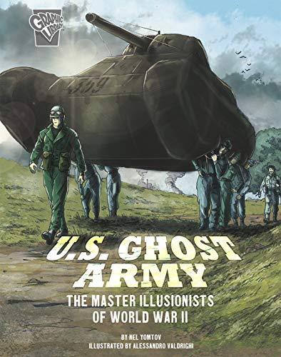 U.S. Ghost Army: The Master Illusionists of World War II (Amazing World War II Stories)