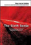 The Sixth Sense: Enhancing Organizational Learning with Scenarios: Accelerating Organizational Learning with Scenarios (Business)