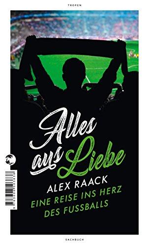 Alles aus Liebe: Eine Reise ins Herz des - Fußball-gesellschaft