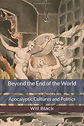 Beyond the End of the World: Apocalyptic Cultures and Politics
