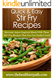 Stir Fry Recipes: Recreate Asian-Inspired Meals With These Stir-Fry Recipes That You Can Easily Create. (Quick & Easy Recipes)