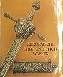 Europäische Hieb- und Stichwaffen. Aus der Sammlung des Museums für Deutsche Geschichte