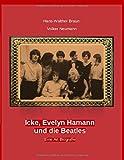 Icke, Evelyn Hamann und die Beatles: Eine Art Biografie - Hans-Walter Braun, Volker Neumann