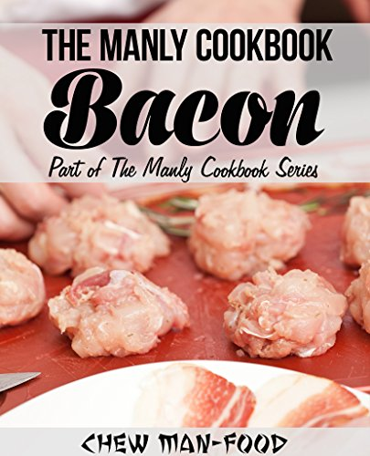 The manly cookbook bacon volume 1 the manly cookbook series a lower priced version of this book is available forumfinder Choice Image
