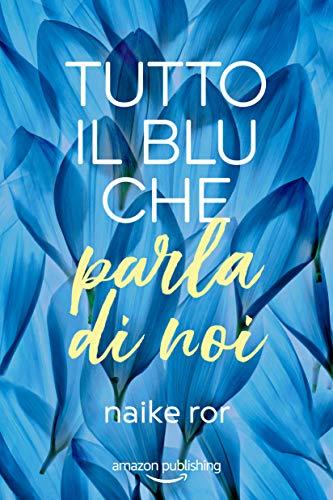 Tutto il blu che parla di noi (I colori dell'amore Vol. 1) di [Ror, Naike]