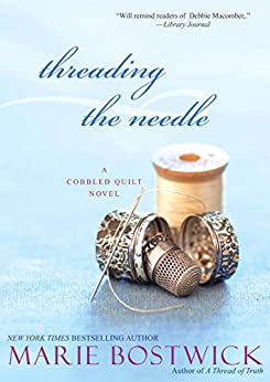 Threading The Needle (Cobbled Court Quilts) by [Bostwick, Marie]