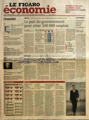 FIGARO ECONOMIE (LE) [No 18829] du 17/02/2005 - COMMENT LES FABRICANTS DE PORTABLES VEULENT SEDUIRE LES FANS DE MUSIQUE - VRAIE FAUSSE RECESSION AU JAPON ATTRACTIVITE - LES INVESTISSEMENTS ETRANGERS EN FRANCE EN CHUTE LIBRE COMMERCE - LES DEPUTES VISENT UNE BAISSE DE 10 % DES PRIX FINANCE - EXECUTIVE LIFE - FRANCOIS PINAULT NEGOCIE PRESSE - LA RECAPITALISATION DU MONDE ATTENDRA MARS - LE PARI DU GOUVERNEMENT POUR CREER 500 000 EMPLOIS PAR CLAIRE BOMMELAER ET FRANCOIS-XAVIER BOURMAUD - LES M