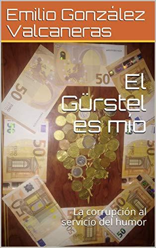 El Gürstel es mío: La corrupción al servicio del humor por Emilio González Valcaneras