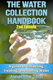 The Water Collection Handbook: A Guide To Collecting, Treating, and Storing Water (2nd Edition) (water treatment, water harvesting, rain water, survivalist, ... drinking water, homesteading, off the grid)
