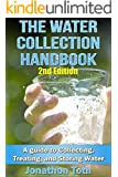 The Water Collection Handbook: A Guide To Collecting, Treating, and Storing Water (2nd Edition) (water treatment, water harvesting, rain water, survivalist, ... off the grid) (English Edition)