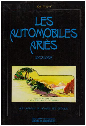 Les automobiles Ariès, 1903-1938 - Une marque, un homme, une époque