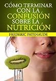 Cómo Terminar Con la Confusión de la Nutrición