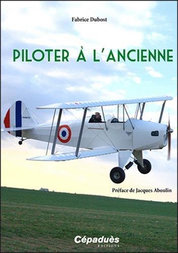 Piloter à l'ancienne par Dubost Fabrice