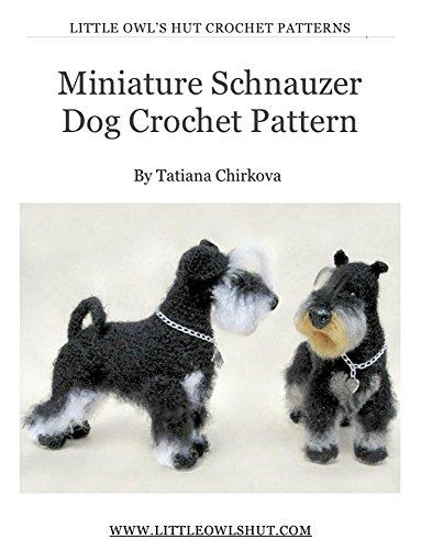Miniature Schnauzer dog with wire frame. Amigurumi Crochet Pattern (LittleOwlsHut) (Realistic crochet dogs Book 3) (English Edition) (Miniature Dog Schnauzer)