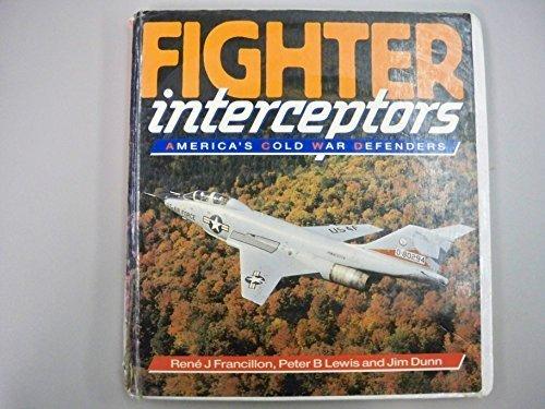 Fighter Interceptors: America's Cold War Defenders (Osprey Colour Series) by Rene J. Francillon, Peter B. Lewis, Jim Dunn (1989) Paperback
