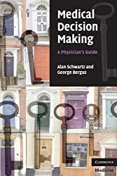 Medical Decision Making: A Physician's Guide by Alan Schwartz (2008-07-07)