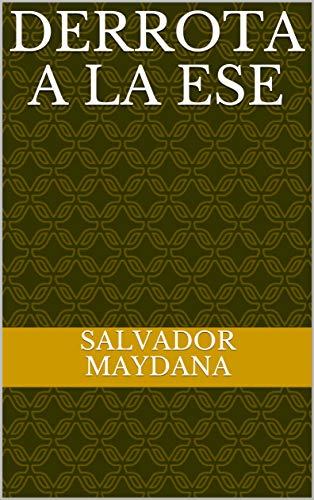 Derrota a la Ese por Salvador Maydana