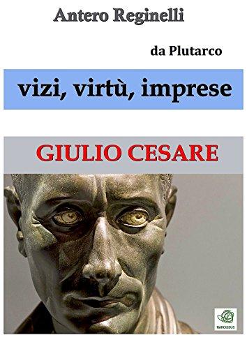 Vizi, virtù, imprese. Giulio Cesare