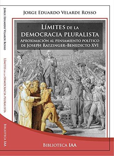 Límites de la democracia pluralista: Aproximación al pensamiento político de Joseph Ratzinger-Benedicto XVI (Biblioteca Instituto Acton nº 9)